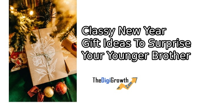 Classy New Year Gift Ideas to Surprise Your Younger Brother