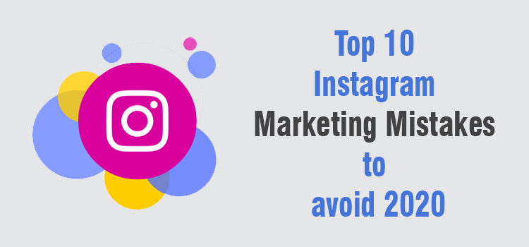 Significant Marketing Mistakes to Avoid no matter what on Instagram