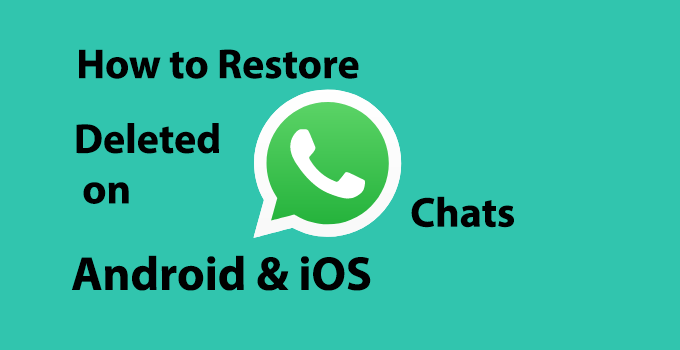 How to Restore Deleted Whatsapp Chats on Android & iOS