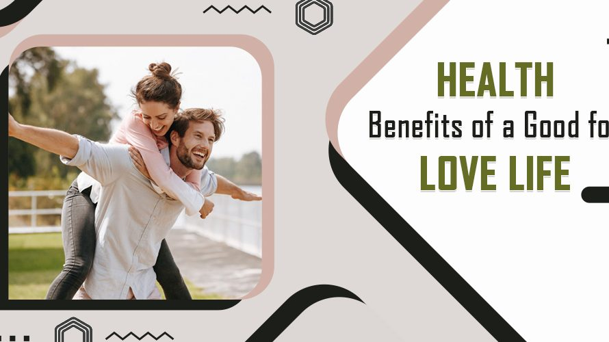 Health Benefits of a Good Love Life
