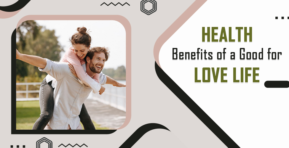 Health Benefits of a Good for Love Life
