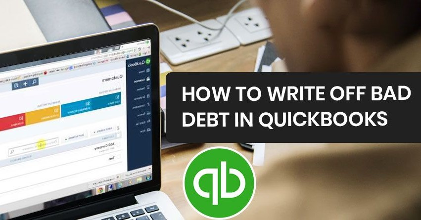 Steps to Write Off Bad Debt in QuickBooks Desktop and Online