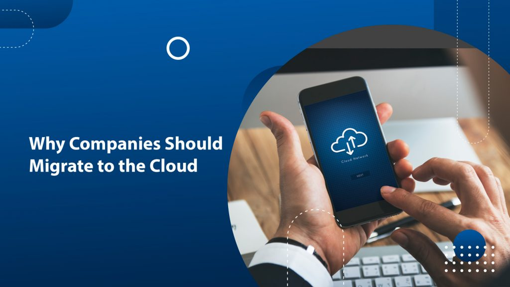 Why Companies Should Migrate to the Cloud