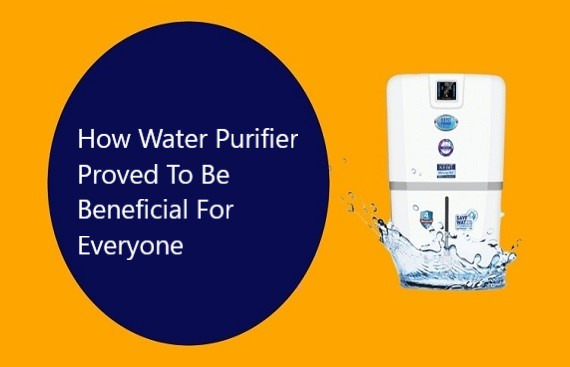 How Water Purifier Proved To Be Beneficial For Everyone